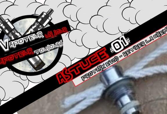 Astuce #1 : Resistance Protank / Evod – Retirer facilement la cheminée