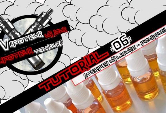 Tutorial #06 – Steeper un e-liquide  – Pourquoi ? Comment ?