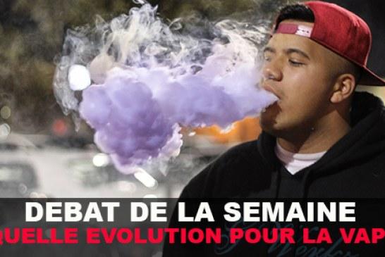 DEBAT DE LA SEMAINE : QUELLE EVOLUTION POUR LA VAPE EN 2015 ?