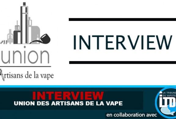 INTERVIEW : L'Union des artisans de la vape.