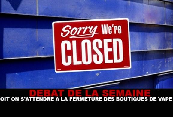 DÉBAT : Doit on s'attendre à la fermeture des boutiques de vape ?