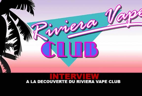INTERVIEW : A la découverte du Riviera Vape Club.