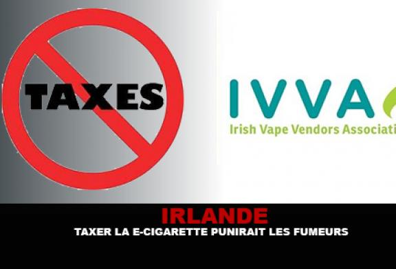 IRLANDE : Taxer la e-cigarette punirait les ex-fumeurs.