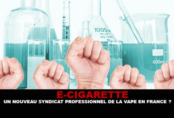 E-CIGARETTE : Un nouveau syndicat professionnel de la vape en France ?