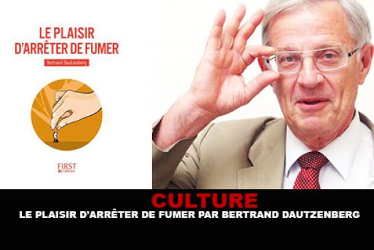 CULTURE : Le plaisir d'arrêter de fumer par Bertrand Dautzenberg.