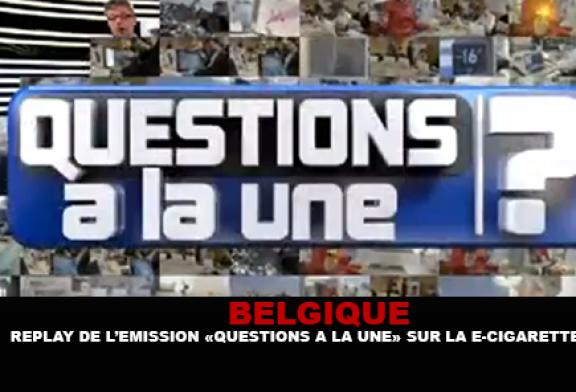 BELGIQUE : Replay de l'émission «Questions à la Une» sur la cigarette électronique