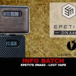 INFO BATCH : Epetite Dna60 (Lost Vape)