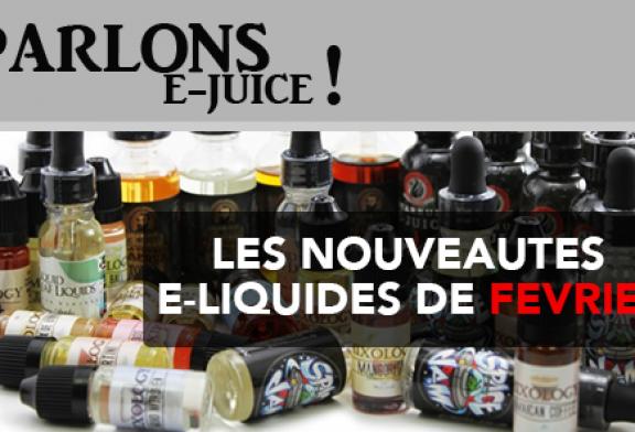 PARLONS E-JUICE : Les sorties e-liquides du mois de Février 2017