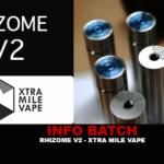 INFO BATCH : Rhizome V2 (Xtra Mile Vape)