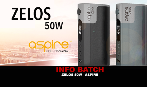 INFO BATCH : Zelos 50w (Aspire)