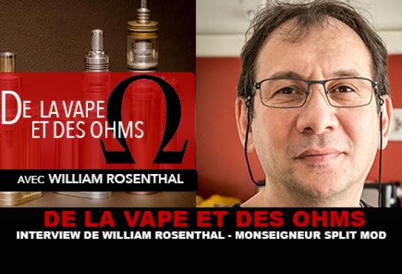 DE LA VAPE ET DES OHMS : Interview de William Rosenthal (Monseigneur Split Mod)