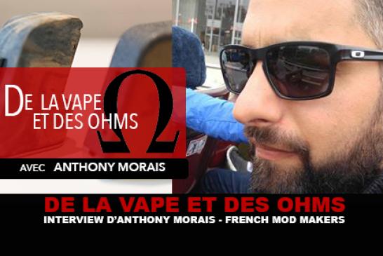 DE LA VAPE ET DES OHMS : Interview de Morais Anthony (French Mod Makers)