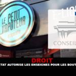 DROIT : Le conseil d'Etat autorise les enseignes pour les boutiques de vape.