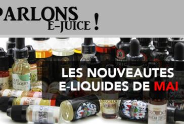 PARLONS E-JUICE : Les sorties e-liquides du mois de Mai 2017