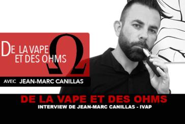 DE LA VAPE ET DES OHMS : Interview de Jean-Marc Canillas (IVAP)