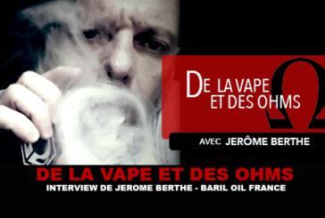 DE LA VAPE ET DES OHMS : Interview de Jerôme Berthe (Baril Oil)