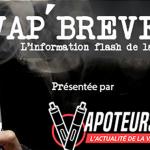 VAP'BREVES : L'actualité du Mardi 14 Novembre 2017